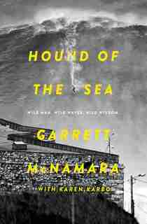 Hound of the Sea: Wild Man. Wild Waves. Wild Wisdom. by Garrett McNamara