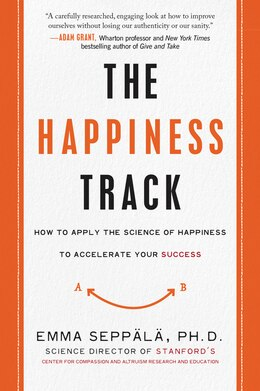 Book The Happiness Track: How to Apply the Science of Happiness to Accelerate Your Success by Emma Seppala