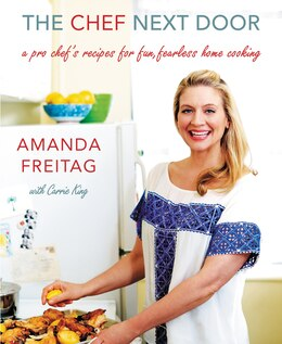 Book The Chef Next Door: A Pro Chef's Recipes for Fun, Fearless Home Cooking by Amanda Freitag
