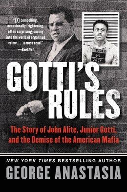 Book Gotti's Rules: The Story of John Alite, Junior Gotti, and the Demise of the American Mafia by George Anastasia