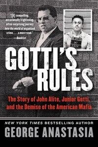 Gotti's Rules: The Story of John Alite, Junior Gotti, and the Demise of the American Mafia
