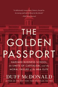 The Golden Passport: Harvard Business School, The Limits Of Capitalism, And The Moral Failure Of…