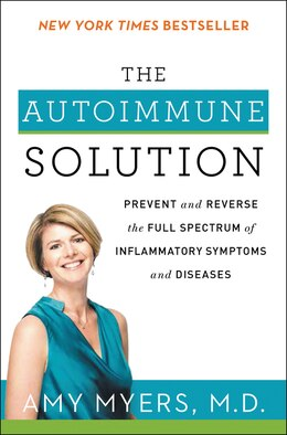 Book The Autoimmune Solution: Prevent and Reverse the Full Spectrum of Inflammatory Symptoms and Diseases by Amy Myers