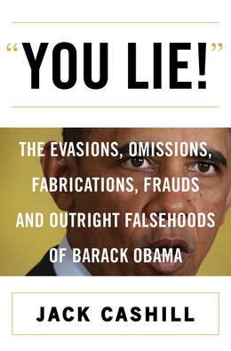 Book You Lie!: The Evasions, Omissions, Fabrications, Frauds, And Outright Falsehoods Of Barack Obama by Jack Cashill