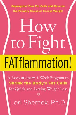 Book How to Fight FATflammation!: A Revolutionary 3-Week Program to Shrink the Body's Fat Cells for… by Lori, Phd Shemek