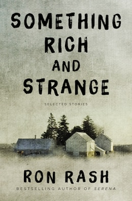 Book Something Rich And Strange: Selected Stories by Ron Rash