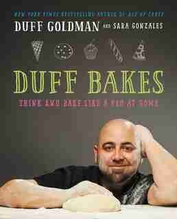 Duff Bakes: Think and Bake Like a Pro at Home by Duff Goldman