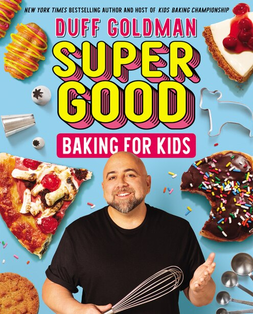 Super Good Baking For Kids by Duff Goldman