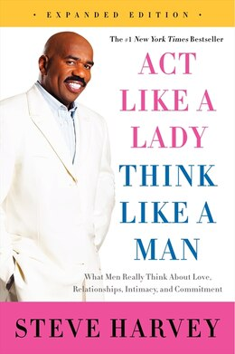 Book Act Like A Lady, Think Like A Man, Expanded Edition: What Men Really Think About Love… by Steve Harvey