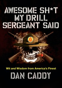 Book Awesome Sh*t My Drill Sergeant Said: Wit And Wisdom From America's Finest by Dan Caddy