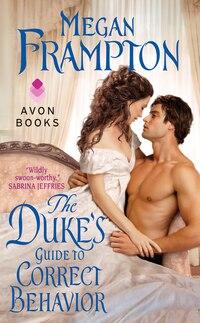 The Duke's Guide To Correct Behavior: A Dukes Behaving Badly Novel