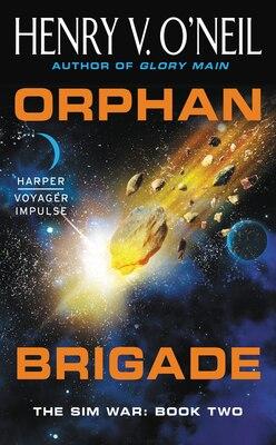 Book Orphan Brigade: The Sim War: Book Two by Henry  V. O'neil