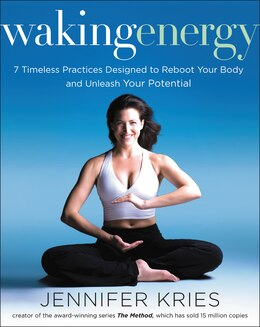 Book Waking Energy: 7 Timeless Practices Designed To Reboot Your Body And Unleash Your Potential by Kries, Jennifer