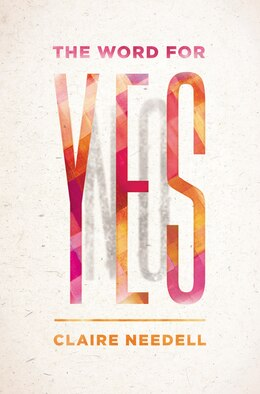 Book The Word for Yes by Claire Needell