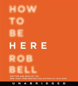 Book How to Be Here CD: A Guide to Creating a Life Worth Living by Rob Bell