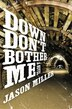 Down Don't Bother Me: A Novel by Jason Miller