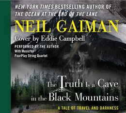 Book The Truth Is A Cave In The Black Mountains Cd: A Tale Of Travel And Darkness With Pictures Of All… by Neil Gaiman