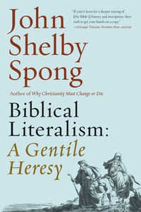 Biblical Literalism: A Gentile Heresy: A Journey into a New Christianity Through the Doorway of…