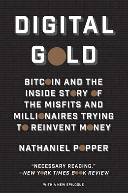 Book Digital Gold: Bitcoin and the Inside Story of the Misfits and Millionaires Trying to Reinvent Money by Nathaniel Popper