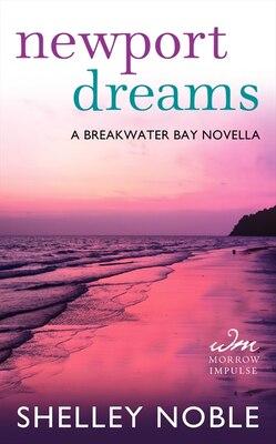 Book Newport Dreams: A Breakwater Bay Novella by Shelley Noble