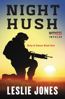 Book Night Hush: Duty & Honor Book One by Leslie Jones