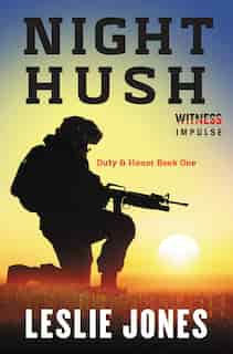 Night Hush: Duty & Honor Book One by Leslie Jones