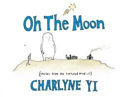Book Oh The Moon: Stories From The Tortured Mind Of Charlyne Yi by Charlyne Yi
