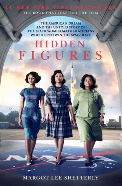 Hidden Figures: The American Dream and the Untold Story of the Black Women Mathematicians Who Helped Win the Space by Margot Lee Shetterly