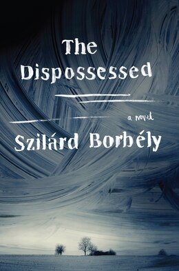 Book The Dispossessed: A Novel by Szilard Borbely