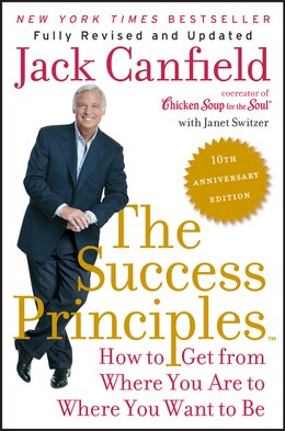 Book The Success Principles(Tm) - 10th Anniversary Edition: How To Get From Where You Are To Where You… by Jack Canfield