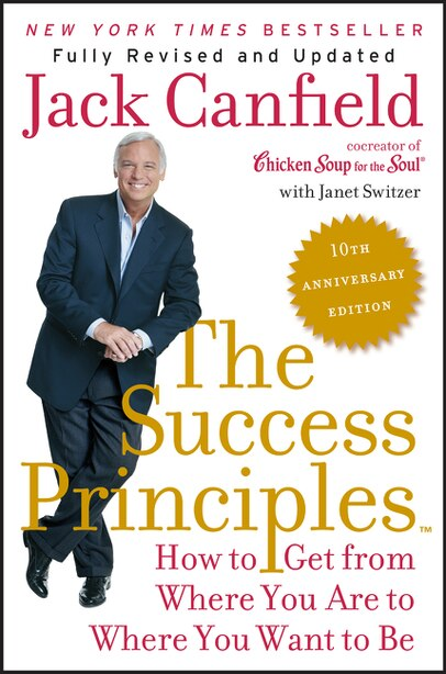 The Success Principles(TM) - 10th Anniversary Edition: How to Get from Where You Are to Where You Want to Be by Jack Canfield