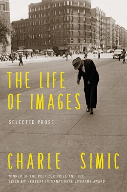 Book The Life Of Images: Selected Prose by Charles Simic