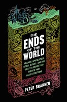 Book The Ends Of The World: Volcanic Apocalypses, Lethal Oceans, And Our Quest To Understand Earth's… by Peter Brannen
