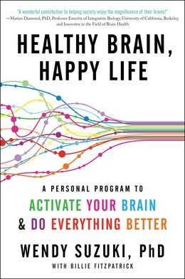 Book Healthy Brain, Happy Life: A Personal Program To To Activate Your Brain And Do Everything Better by Wendy Suzuki