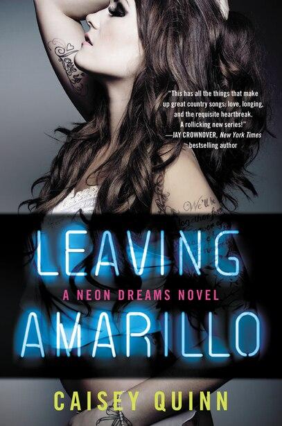 Leaving Amarillo: A Neon Dreams Novel by Caisey Quinn