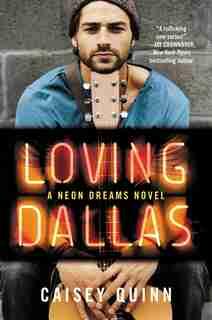 Loving Dallas: A Neon Dreams Novel by Caisey Quinn