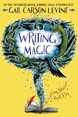 Book Writing Magic: Creating Stories That Fly by Gail Carson Levine