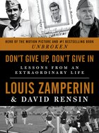 Don't Give Up, Don't Give In: Lessons From An Extraordinary Life