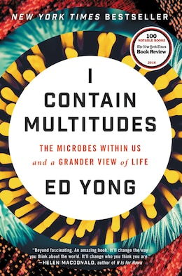 Book I Contain Multitudes: The Microbes Within Us and a Grander View of Life by Ed Yong