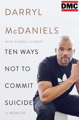Book Ten Ways Not to Commit Suicide: A Memoir by Darryl DMC McDaniels