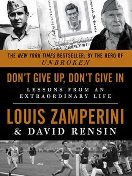 Book Don't Give Up, Don't Give In: Lessons From An Extraordinary Life by Louis Zamperini