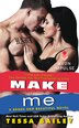 Make Me: A Broke and Beautiful Novel by Tessa Bailey