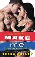 Make Me: A Broke and Beautiful Novel by Tessa Bailey
