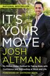 It's Your Move: My Million Dollar Method for Taking Risks with Confidence and Succeeding at Work and Life by Josh Altman