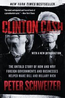 Book Clinton Cash: The Untold Story of How and Why Foreign Governments and Businesses Helped Make Bill… by Peter Schweizer