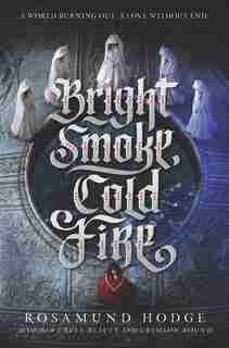 Bright Smoke, Cold Fire de Rosamund Hodge