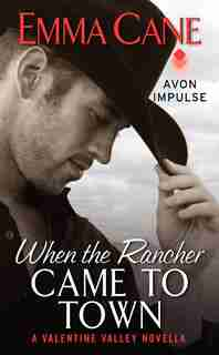 When The Rancher Came To Town: A Valentine Valley Novella by Emma Cane