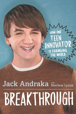 Book Breakthrough: How One Teen Innovator Is Changing The World: How One Teen Innovator Is Changing The… by Jack Andraka