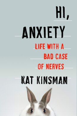 Book Hi, Anxiety: Life With a Bad Case of Nerves by Kat Kinsman