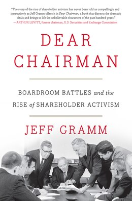 Book Dear Chairman: Boardroom Battles And The Rise Of Shareholder Activism by Jeff Gramm